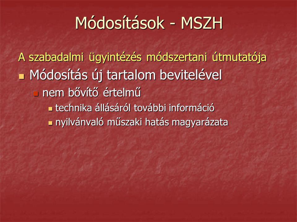 Módosítások - MSZH A szabadalmi ügyintézés módszertani útmutatója  Módosítás új tartalom bevitelével  nem bővítő értelmű  technika állásáról további információ  nyilvánvaló műszaki hatás magyarázata