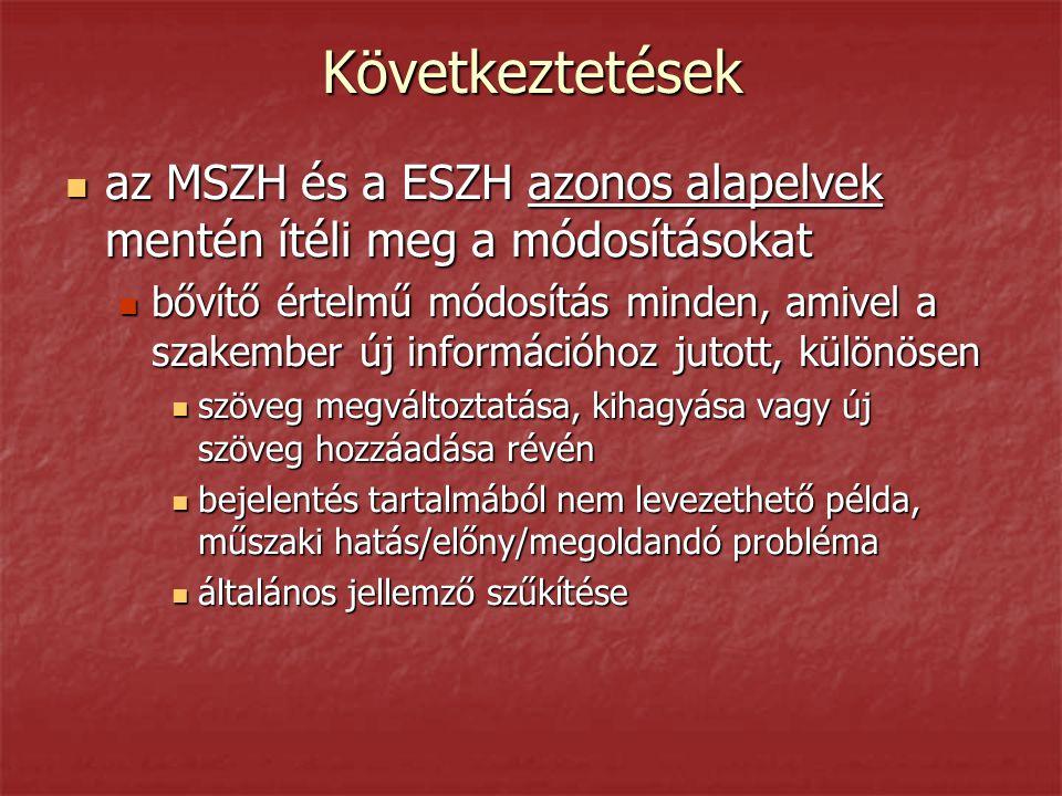 Következtetések  az MSZH és a ESZH azonos alapelvek mentén ítéli meg a módosításokat  bővítő értelmű módosítás minden, amivel a szakember új informá