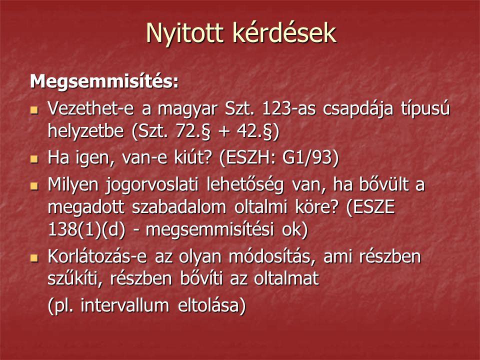 Nyitott kérdések Megsemmisítés:  Vezethet-e a magyar Szt. 123-as csapdája típusú helyzetbe (Szt. 72.§ + 42.§)  Ha igen, van-e kiút? (ESZH: G1/93) 