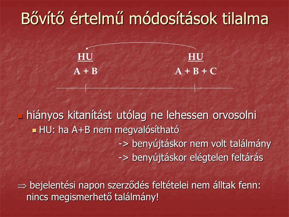 Bővítő értelmű módosítások tilalma  hiányos kitanítást utólag ne lehessen orvosolni  HU: ha A+B nem megvalósítható -> benyújtáskor nem volt találmány -> benyújtáskor elégtelen feltárás  bejelentési napon szerződés feltételei nem álltak fenn: nincs megismerhető találmány.