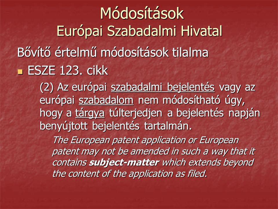 Módosítások Európai Szabadalmi Hivatal Módosítások Európai Szabadalmi Hivatal Bővítő értelmű módosítások tilalma  ESZE 123. cikk (2) Az európai szaba