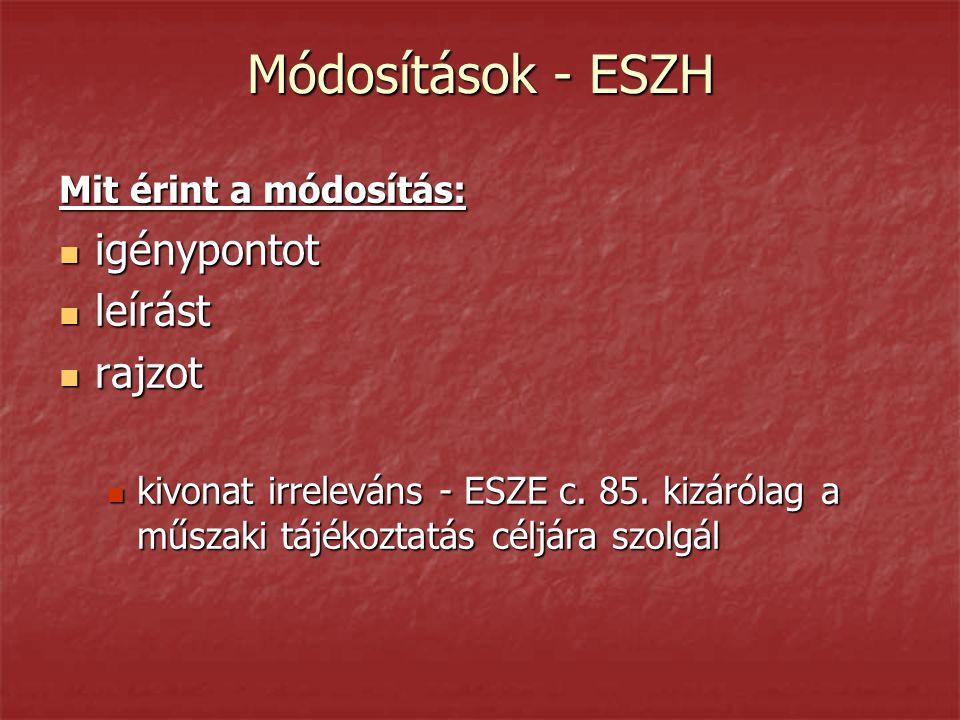 Módosítások - ESZH Mit érint a módosítás:  igénypontot  leírást  rajzot  kivonat irreleváns - ESZE c. 85. kizárólag a műszaki tájékoztatás céljára