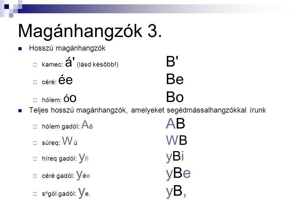 Magánhangzók 3.  Hosszú magánhangzók  kamec: á' (lásd később!) B'  céré: ée Be  hólem: ó o Bo  Teljes hosszú magánhangzók, amelyeket segédmássalh