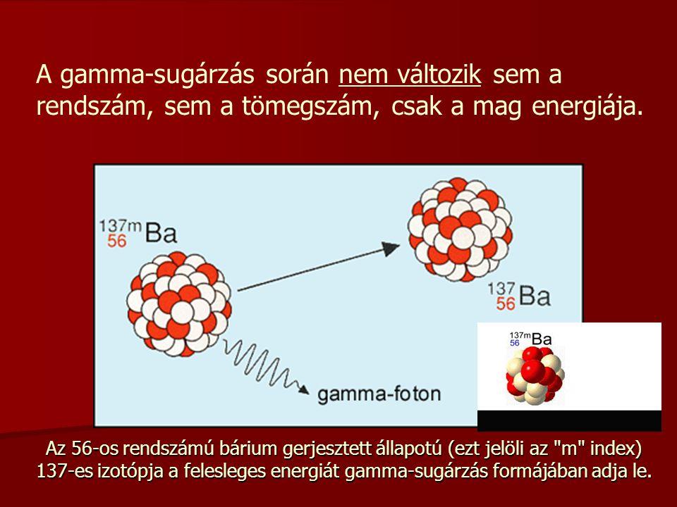 A gamma-sugárzás során nem változik sem a rendszám, sem a tömegszám, csak a mag energiája. Az 56-os rendszámú bárium gerjesztett állapotú (ezt jelöli