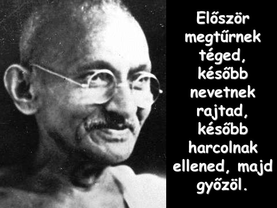 """""""Fájdalmasan tudatában vagyok tökéletlenségeim- nek, s ebben a megismerésben rejlik minden erőm…"""" (Gandhi)"""