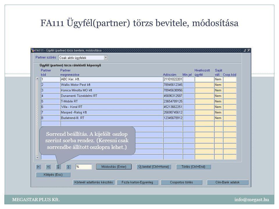 FA111 Ügyfél(partner) törzs bevitele, módosítása MEGASTAR PLUS Kft. info@megast.hu Sorrend beállítás. A kijelölt oszlop szerint sorba rendez. (Keresni