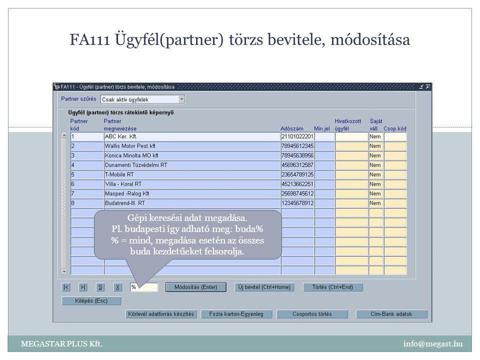 FA111 Ügyfél(partner) törzs bevitele, módosítása MEGASTAR PLUS Kft. info@megast.hu Gépi keresési adat megadása. Pl. budapesti így adható meg: buda% %