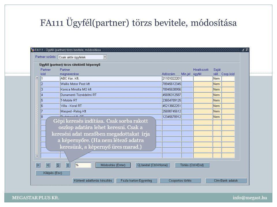 FA111 Ügyfél(partner) törzs bevitele, módosítása MEGASTAR PLUS Kft. info@megast.hu Gépi keresés indítása. Csak sorba rakott oszlop adatára lehet keres