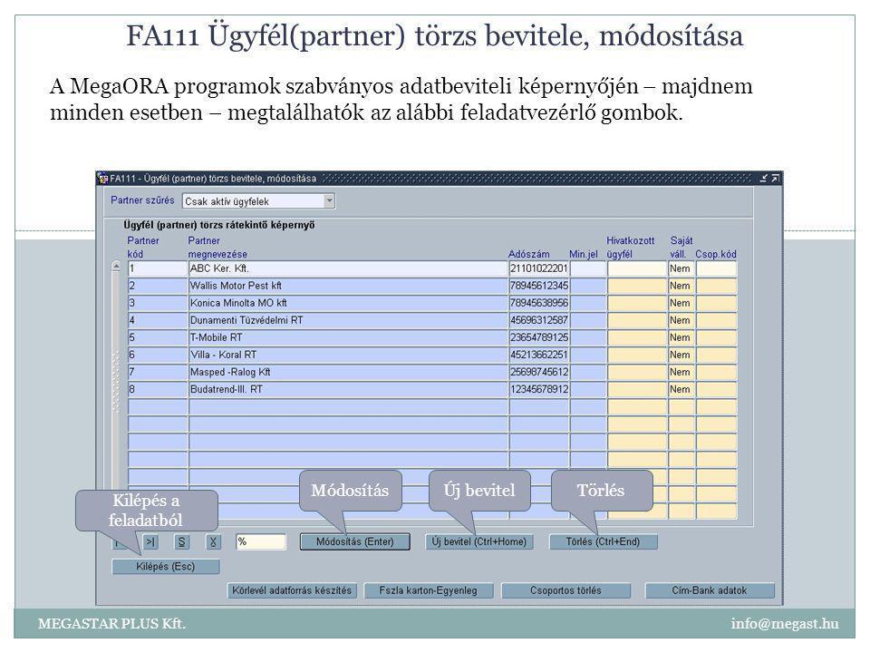 FA111 Ügyfél(partner) törzs bevitele, módosítása MEGASTAR PLUS Kft. info@megast.hu MódosításÚj bevitelTörlés Kilépés a feladatból A MegaORA programok
