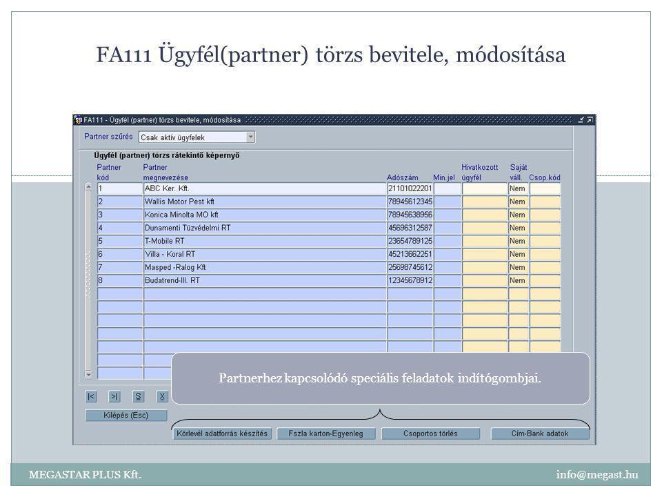 FA111 Ügyfél(partner) törzs bevitele, módosítása MEGASTAR PLUS Kft. info@megast.hu Partnerhez kapcsolódó speciális feladatok indítógombjai.