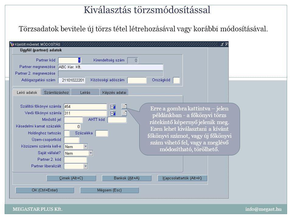 Kiválasztás törzsmódosítással MEGASTAR PLUS Kft. info@megast.hu Erre a gombra kattintva – jelen példánkban - a főkönyvi törzs rátekintő képernyő jelen