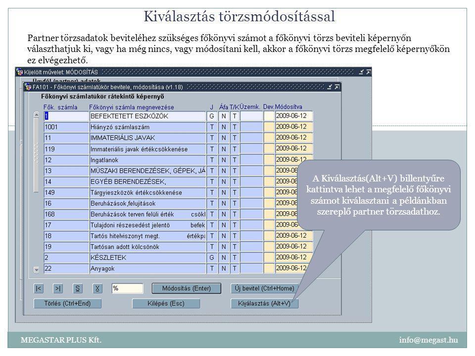 Kiválasztás törzsmódosítással MEGASTAR PLUS Kft. info@megast.hu A Kiválasztás(Alt+V) billentyűre kattintva lehet a megfelelő főkönyvi számot kiválaszt