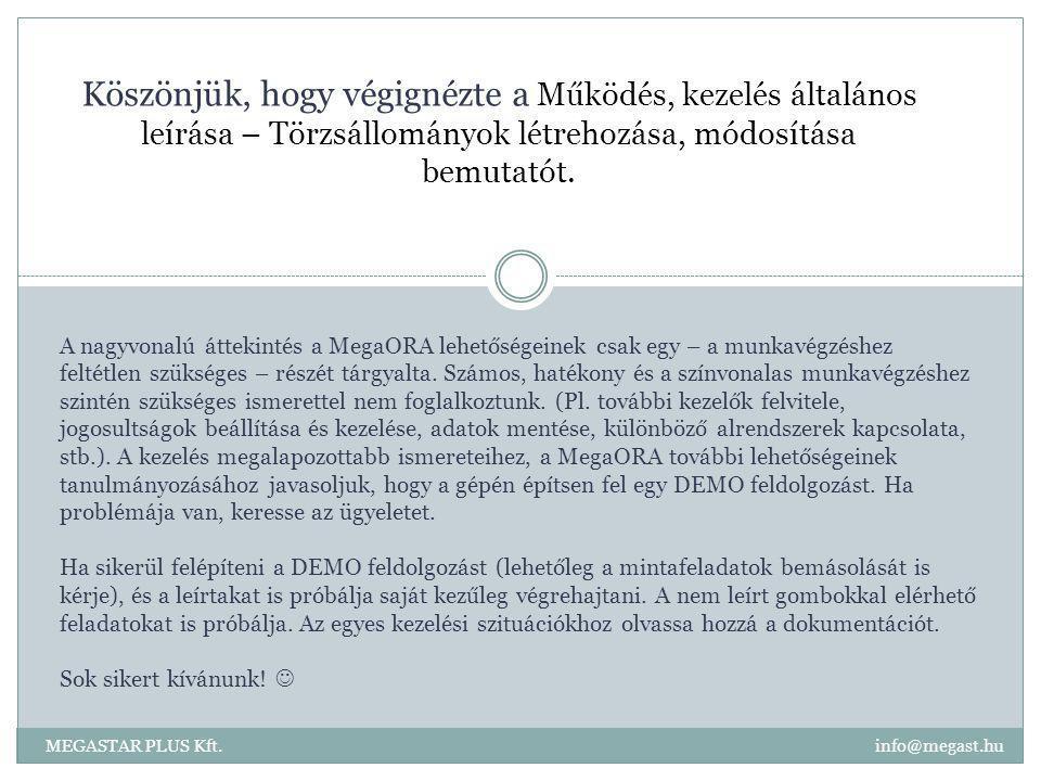 Köszönjük, hogy végignézte a Működés, kezelés általános leírása – Törzsállományok létrehozása, módosítása bemutatót. MEGASTAR PLUS Kft. info@megast.hu