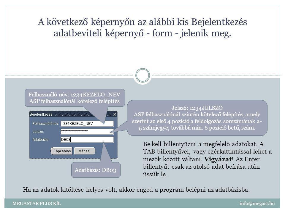 A következő képernyőn az alábbi kis Bejelentkezés adatbeviteli képernyő - form - jelenik meg. Felhasználó név: 1234KEZELO_NEV ASP felhasználónál kötel