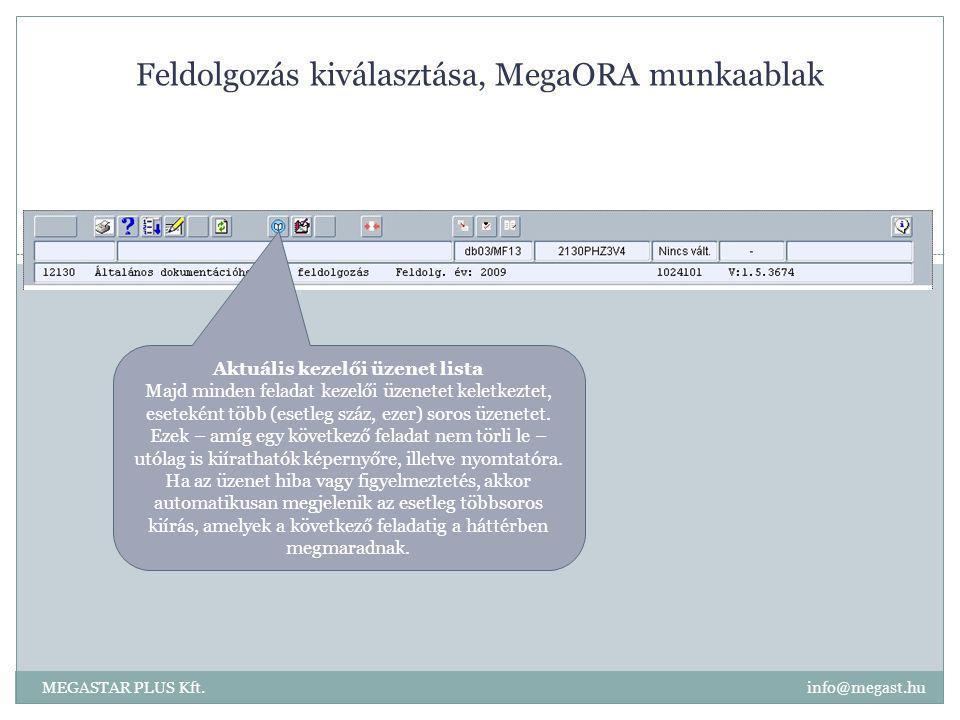 Feldolgozás kiválasztása, MegaORA munkaablak MEGASTAR PLUS Kft. info@megast.hu Aktuális kezelői üzenet lista Majd minden feladat kezelői üzenetet kele