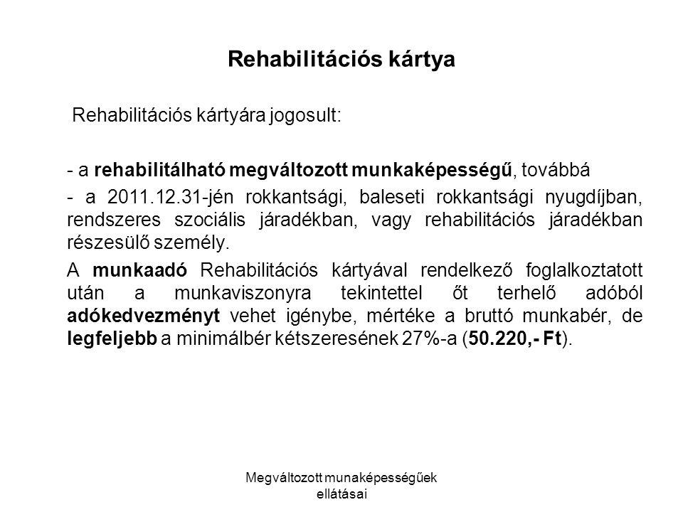 Megváltozott munaképességűek ellátásai Rehabilitációs kártya Rehabilitációs kártyára jogosult: - a rehabilitálható megváltozott munkaképességű, tovább