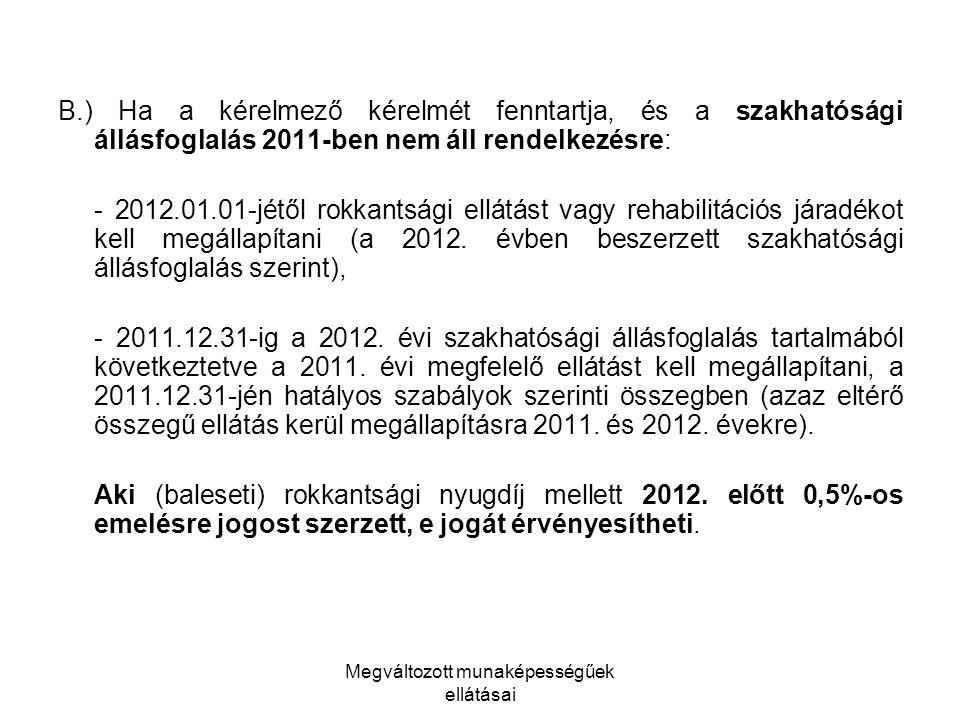 Megváltozott munaképességűek ellátásai B.) Ha a kérelmező kérelmét fenntartja, és a szakhatósági állásfoglalás 2011-ben nem áll rendelkezésre: - 2012.