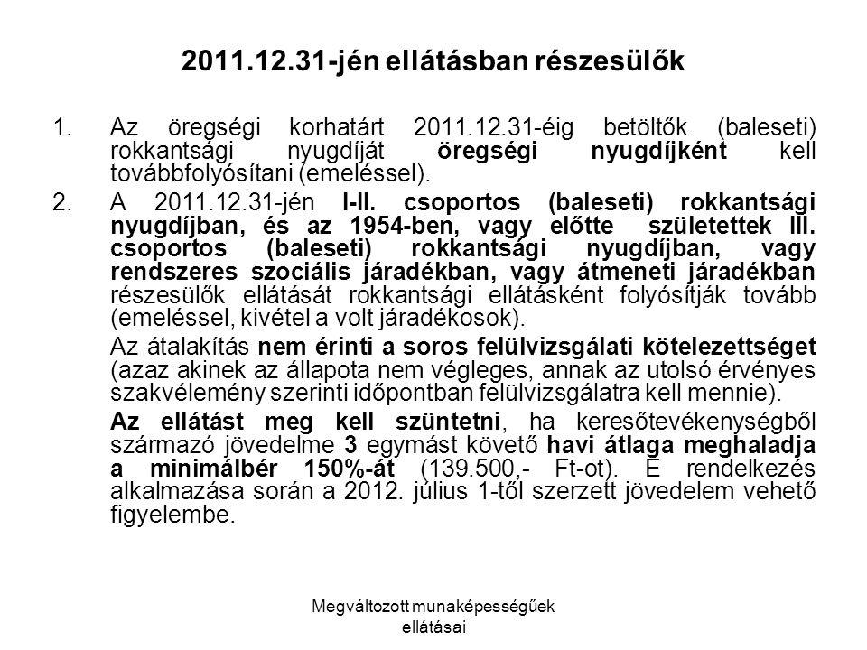 Megváltozott munaképességűek ellátásai 2011.12.31-jén ellátásban részesülők 1.Az öregségi korhatárt 2011.12.31-éig betöltők (baleseti) rokkantsági nyu