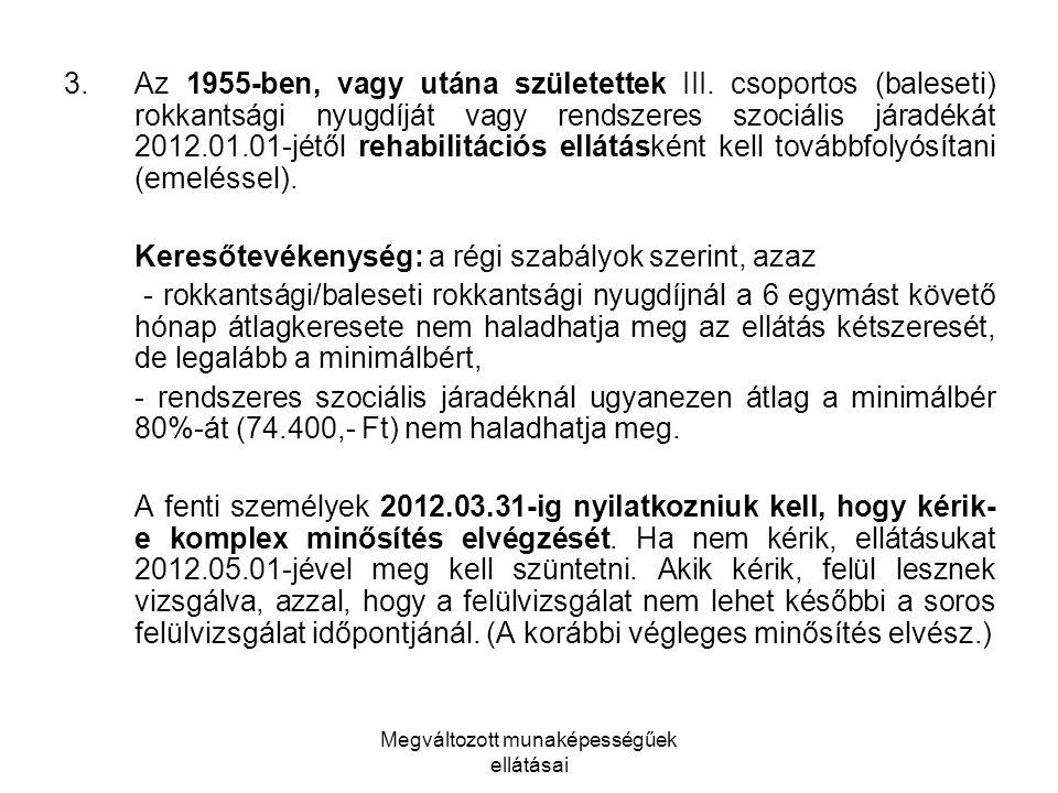 Megváltozott munaképességűek ellátásai 3.Az 1955-ben, vagy utána születettek III. csoportos (baleseti) rokkantsági nyugdíját vagy rendszeres szociális