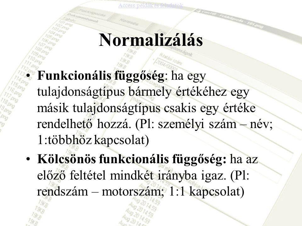 Normalizálás •Funkcionális függőség: ha egy tulajdonságtípus bármely értékéhez egy másik tulajdonságtípus csakis egy értéke rendelhető hozzá. (Pl: sze