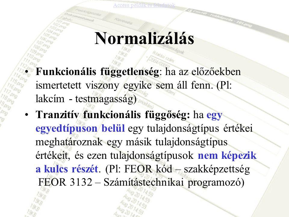 Normalizálás •Funkcionális függetlenség: ha az előzőekben ismertetett viszony egyike sem áll fenn. (Pl: lakcím - testmagasság) •Tranzitív funkcionális