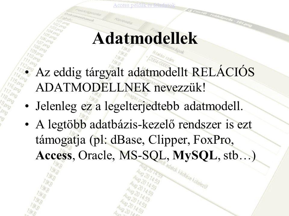 Adatmodellek •Az eddig tárgyalt adatmodellt RELÁCIÓS ADATMODELLNEK nevezzük! •Jelenleg ez a legelterjedtebb adatmodell. •A legtöbb adatbázis-kezelő re