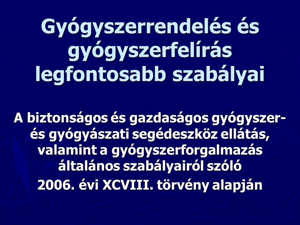Gyógyszerrendelés és gyógyszerfelírás legfontosabb szabályai A biztonságos és gazdaságos gyógyszer- és gyógyászati segédeszköz ellátás, valamint a gyógyszerforgalmazás általános szabályairól szóló 2006.