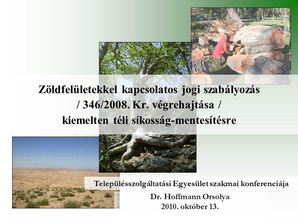 Zöldfelületekkel kapcsolatos jogi szabályozás / 346/2008. Kr. végrehajtása / kiemelten téli síkosság-mentesítésre Dr. Hoffmann Orsolya 2010. október 1