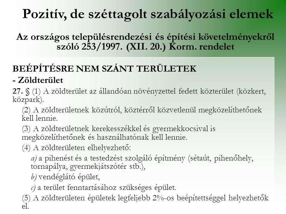 BEÉPÍTÉSRE NEM SZÁNT TERÜLETEK - Zöldterület 27. § (1) A zöldterület az állandóan növényzettel fedett közterület (közkert, közpark). (2) A zöldterület