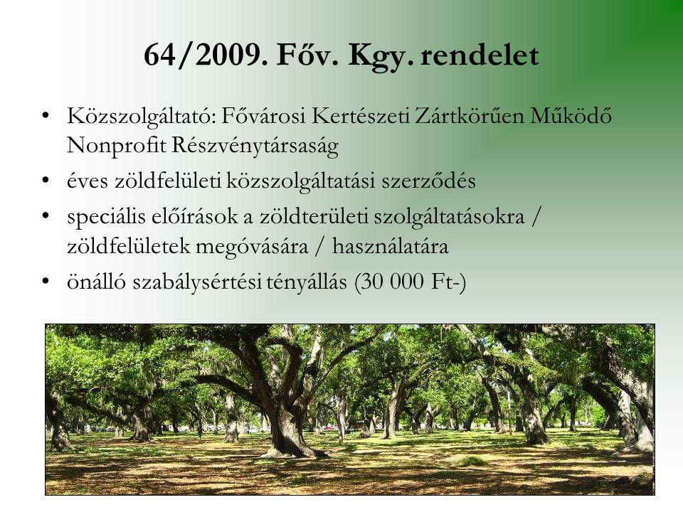 64/2009. Főv. Kgy. rendelet •Közszolgáltató: Fővárosi Kertészeti Zártkörűen Működő Nonprofit Részvénytársaság •éves zöldfelületi közszolgáltatási szer