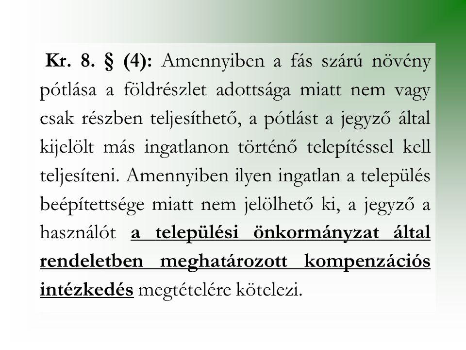 Kr. 8. § (4): Amennyiben a fás szárú növény pótlása a földrészlet adottsága miatt nem vagy csak részben teljesíthető, a pótlást a jegyző által kijelöl