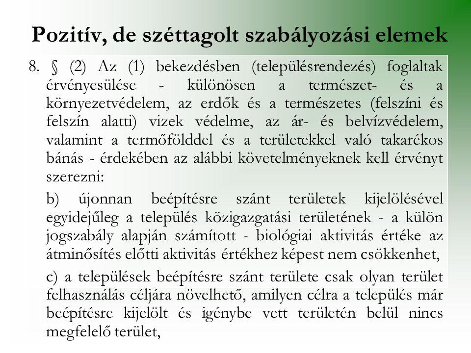 8. § (2) Az (1) bekezdésben (településrendezés) foglaltak érvényesülése - különösen a természet- és a környezetvédelem, az erdők és a természetes (fel