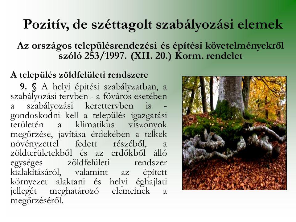 BEÉPÍTÉSRE NEM SZÁNT TERÜLETEK - Zöldterület - Erdőterület - Mezőgazdasági terület - Vízgazdálkodási terület - Természetközeli terület Pozitív, de széttagolt szabályozási elemek Az országos településrendezési és építési követelményekről szóló 253/1997.