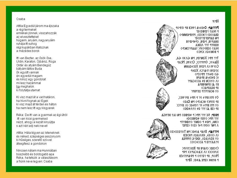 Roga kobzosának dala Egy név maradt csak, egy Istené Egy hun királyé, az Övé A belém égett fájdalom Villám sújtotta hatalom Nem lehettem, csak lantosa Nem lehettem, csak kobzosa Nem vér a véréből Európa és Ázsia Az övé volt, a birtoka Az utolsó Isten, ki a Földre szállt Ő volt a hun király, Roga (Megjelent 1999-ben az Ezredvég című rovásírásos versfüzetben és Szakács Gábor Hitvallás című lemezén, 2002-ben)