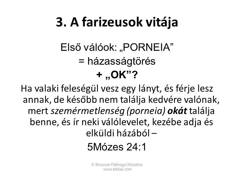 """3. A farizeusok vitája Első válóok: """"PORNEIA"""" = házasságtörés + """"OK""""? Ha valaki feleségül vesz egy lányt, és férje lesz annak, de később nem találja k"""