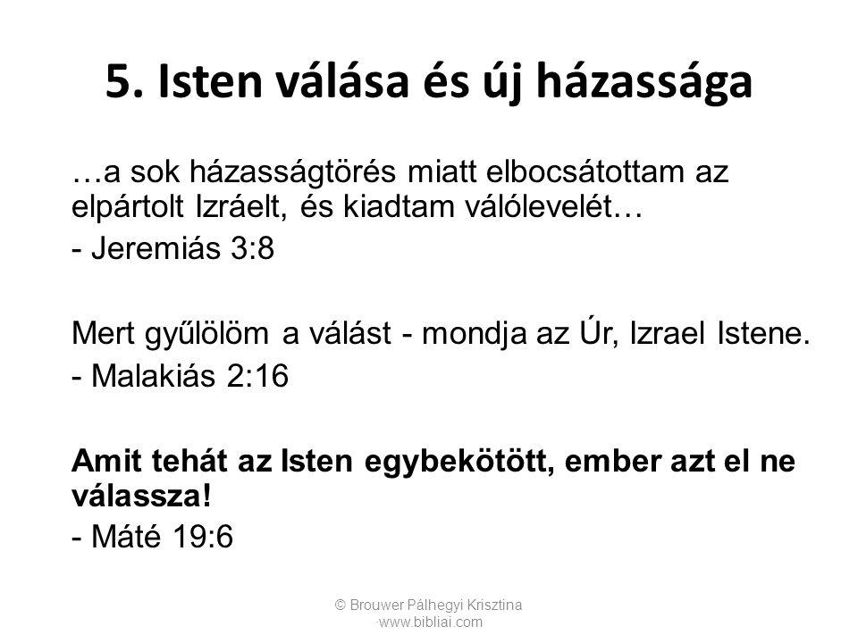 …a sok házasságtörés miatt elbocsátottam az elpártolt Izráelt, és kiadtam válólevelét… - Jeremiás 3:8 Mert gyűlölöm a válást - mondja az Úr, Izrael Is