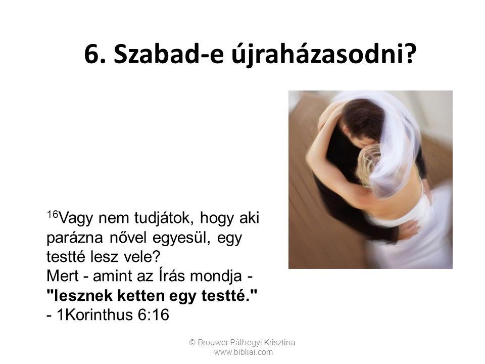 © Brouwer Pálhegyi Krisztina ∙www.bibliai.com 16 Vagy nem tudjátok, hogy aki parázna nővel egyesül, egy testté lesz vele? Mert - amint az Írás mondja