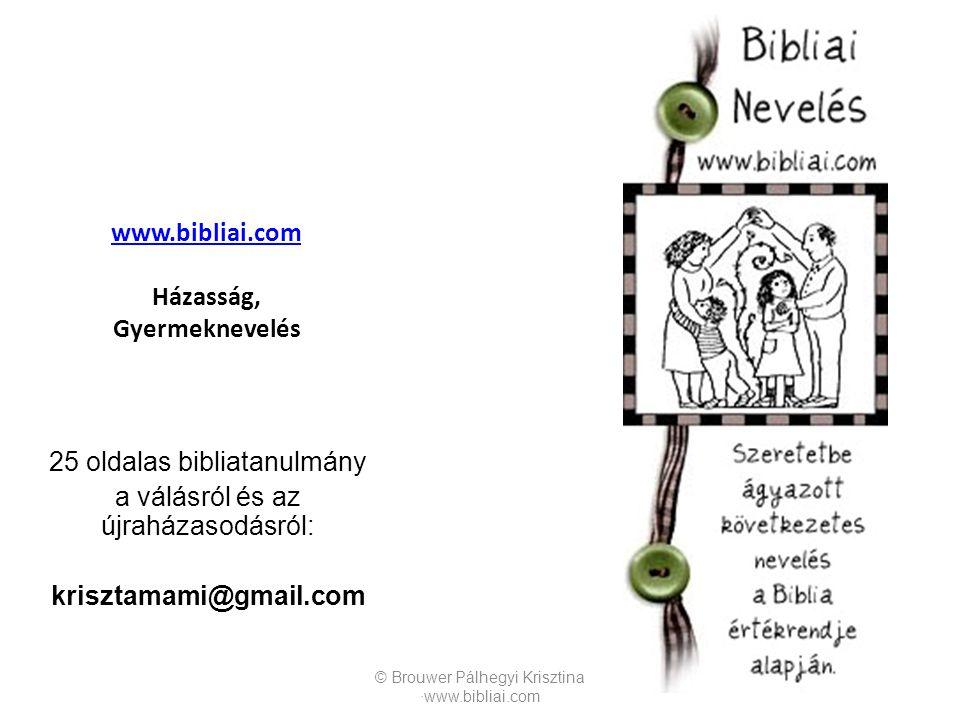 www.bibliai.com www.bibliai.com Házasság, Gyermeknevelés 25 oldalas bibliatanulmány a válásról és az újraházasodásról: krisztamami@gmail.com © Brouwer