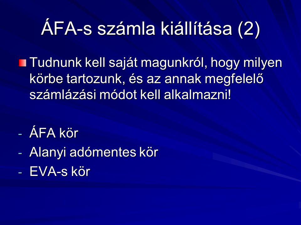 ÁFA-s számla kiállítása (2) Tudnunk kell saját magunkról, hogy milyen körbe tartozunk, és az annak megfelelő számlázási módot kell alkalmazni! - ÁFA k