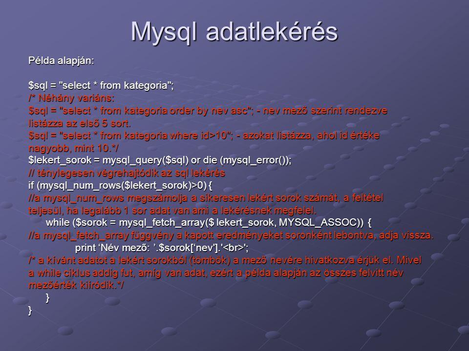 Mysql adatlekérés Példa alapján: $sql =
