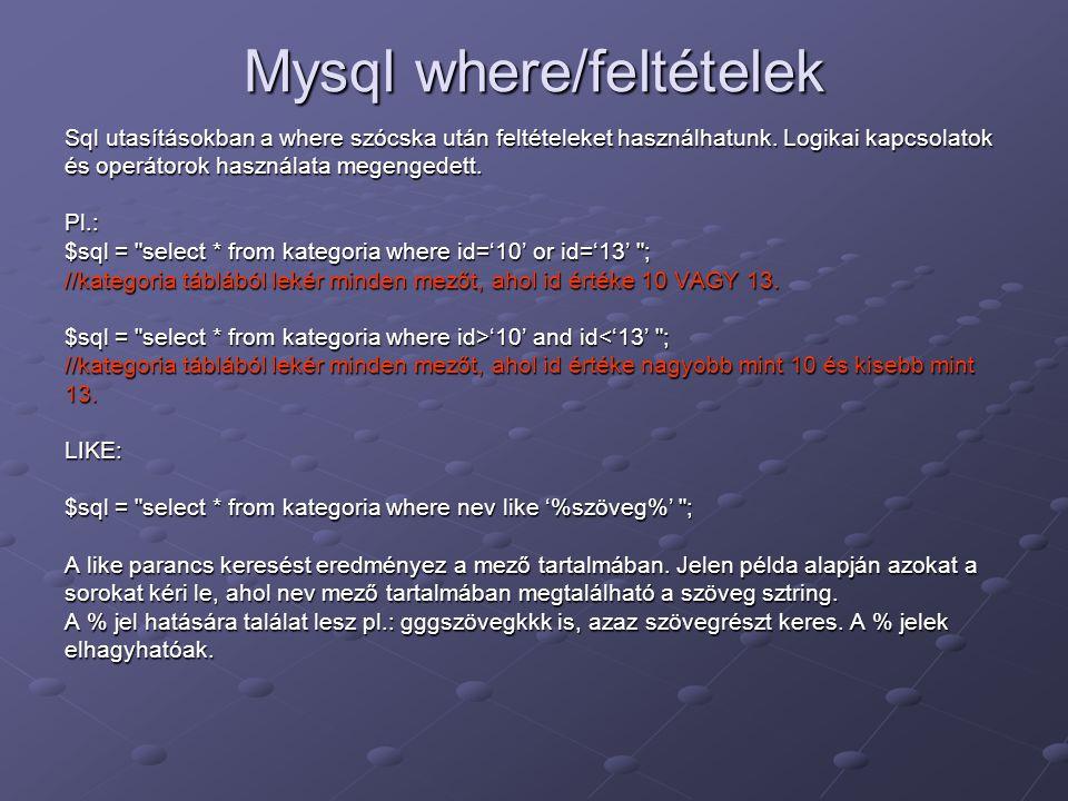 Mysql where/feltételek Sql utasításokban a where szócska után feltételeket használhatunk. Logikai kapcsolatok és operátorok használata megengedett. Pl