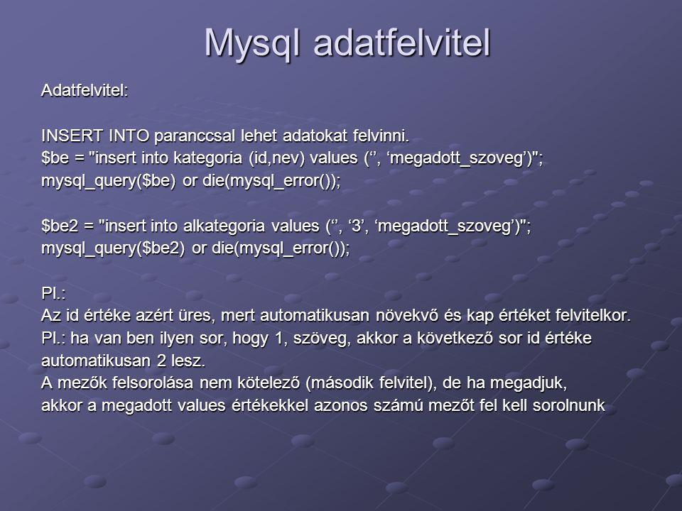 Mysql adatfelvitel Adatfelvitel: INSERT INTO paranccsal lehet adatokat felvinni. $be =
