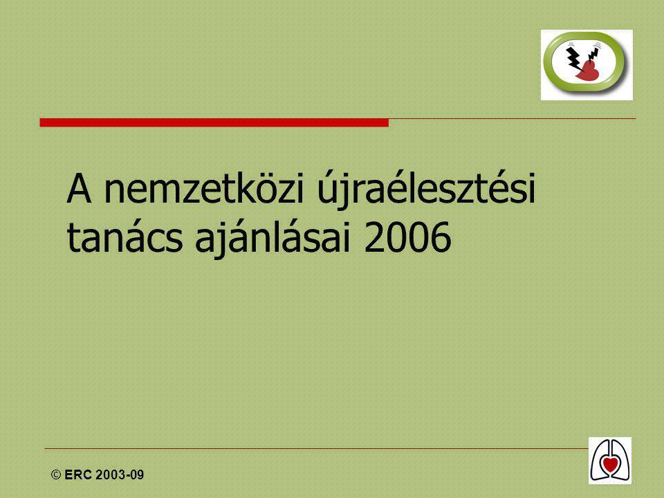 © ERC 2003-09 Nemzetközi újraélesztési irányelvek 2006  Pulzus ellenőrzés  A keringés jeleinek keresése (lélegzés, köhögés, mozgás)  Nemprofesszionális elsősegély nyújtóknak a pulzus ellenőrzése nem kötelező  Egészségügyi dolgozóknak a pulzus ellenőrzése kötelező