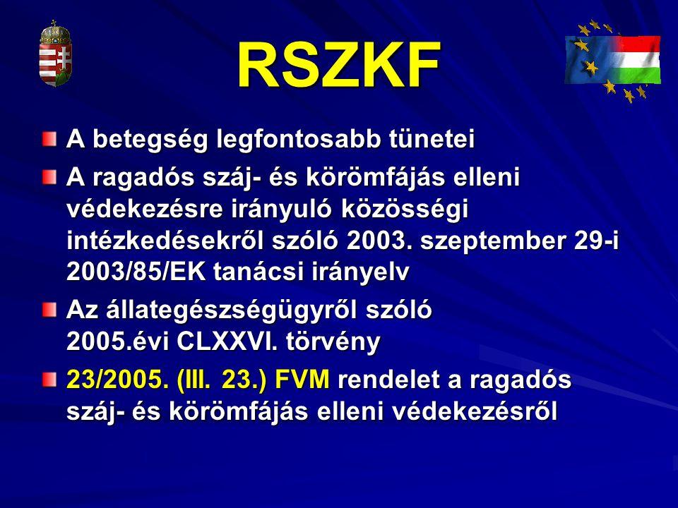 RSZKF A betegség legfontosabb tünetei A ragadós száj- és körömfájás elleni védekezésre irányuló közösségi intézkedésekről szóló 2003. szeptember 29-i
