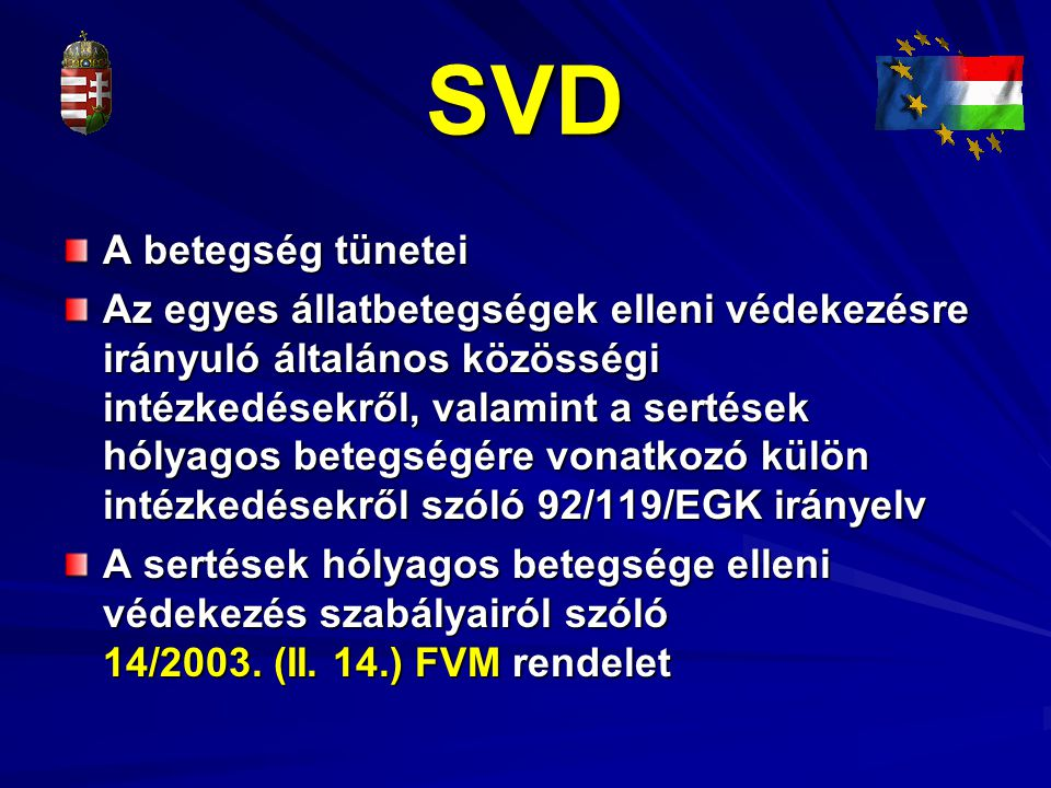 SVD A betegség tünetei Az egyes állatbetegségek elleni védekezésre irányuló általános közösségi intézkedésekről, valamint a sertések hólyagos betegség