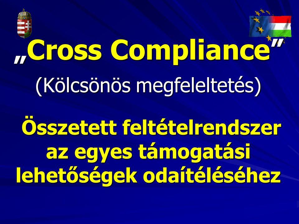 """""""Cross Compliance"""" (Kölcsönös megfeleltetés) Összetett feltételrendszer az egyes támogatási lehetőségek odaítéléséhez Összetett feltételrendszer az eg"""