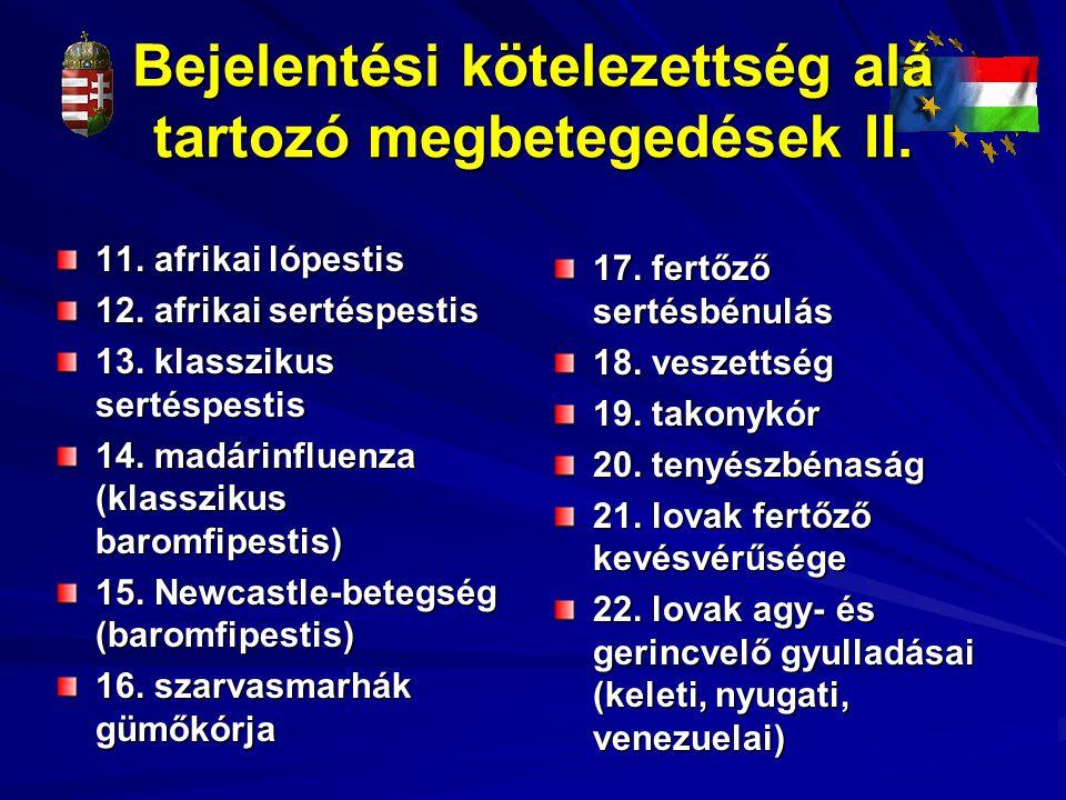 Bejelentési kötelezettség alá tartozó megbetegedések II. 11. afrikai lópestis 12. afrikai sertéspestis 13. klasszikus sertéspestis 14. madárinfluenza