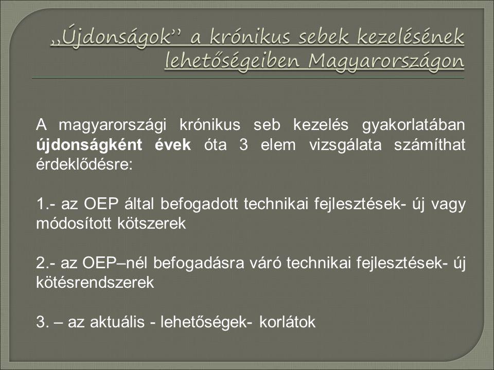 A magyarországi krónikus seb kezelés gyakorlatában újdonságként évek óta 3 elem vizsgálata számíthat érdeklődésre: 1.- az OEP által befogadott technik
