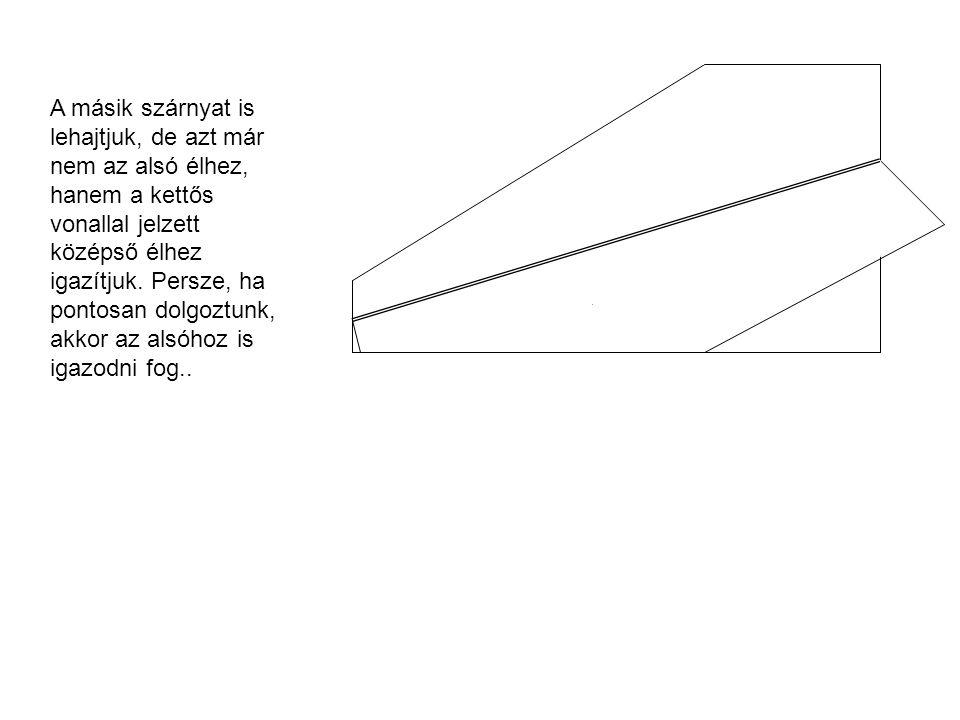 A másik szárnyat is lehajtjuk, de azt már nem az alsó élhez, hanem a kettős vonallal jelzett középső élhez igazítjuk.