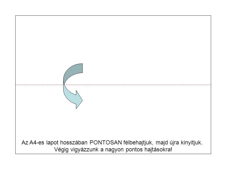 Az A4-es lapot hosszában PONTOSAN félbehajtjuk, majd újra kinyitjuk.